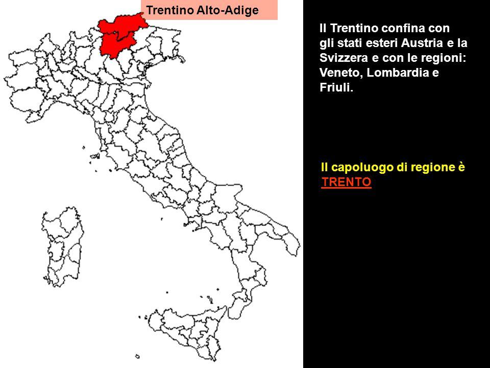 Trentino Alto-Adige Il capoluogo di regione è TRENTO Il Trentino confina con gli stati esteri Austria e la Svizzera e con le regioni: Veneto, Lombardi