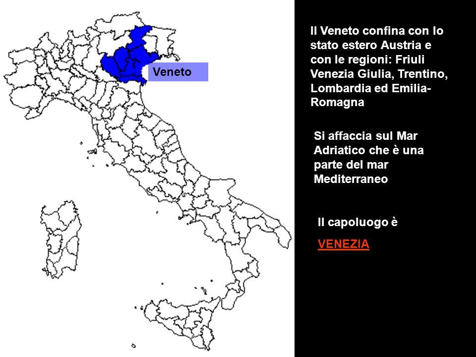 Veneto Il Veneto confina con lo stato estero Austria e con le regioni: Friuli Venezia Giulia, Trentino, Lombardia ed Emilia- Romagna Si affaccia sul M