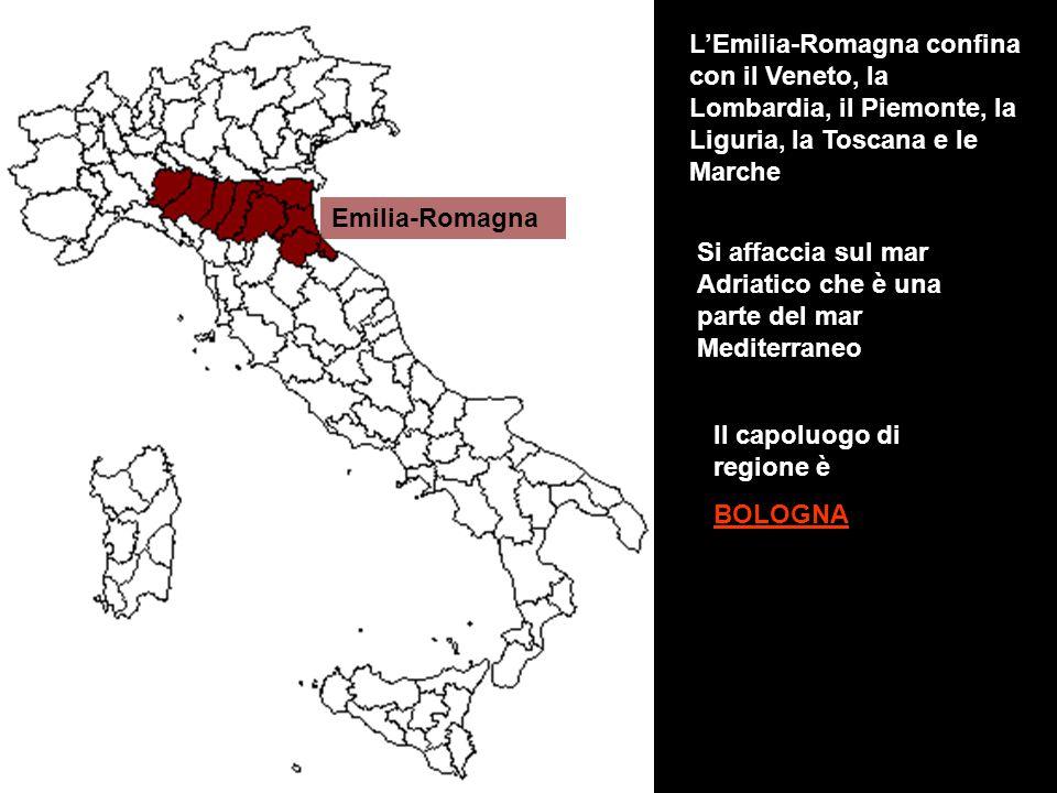 Emilia-Romagna L'Emilia-Romagna confina con il Veneto, la Lombardia, il Piemonte, la Liguria, la Toscana e le Marche Si affaccia sul mar Adriatico che