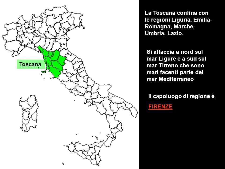 Toscana La Toscana confina con le regioni Liguria, Emilia- Romagna, Marche, Umbria, Lazio. Si affaccia a nord sul mar Ligure e a sud sul mar Tirreno c