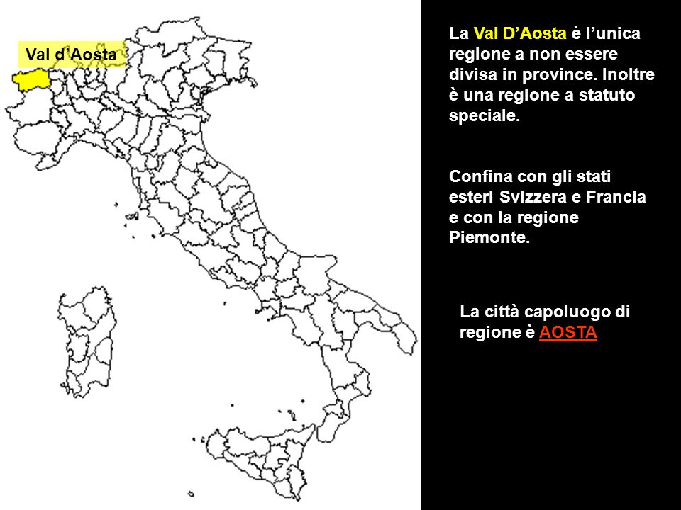 La Val D'Aosta è l'unica regione a non essere divisa in province. Inoltre è una regione a statuto speciale. Confina con gli stati esteri Svizzera e Fr