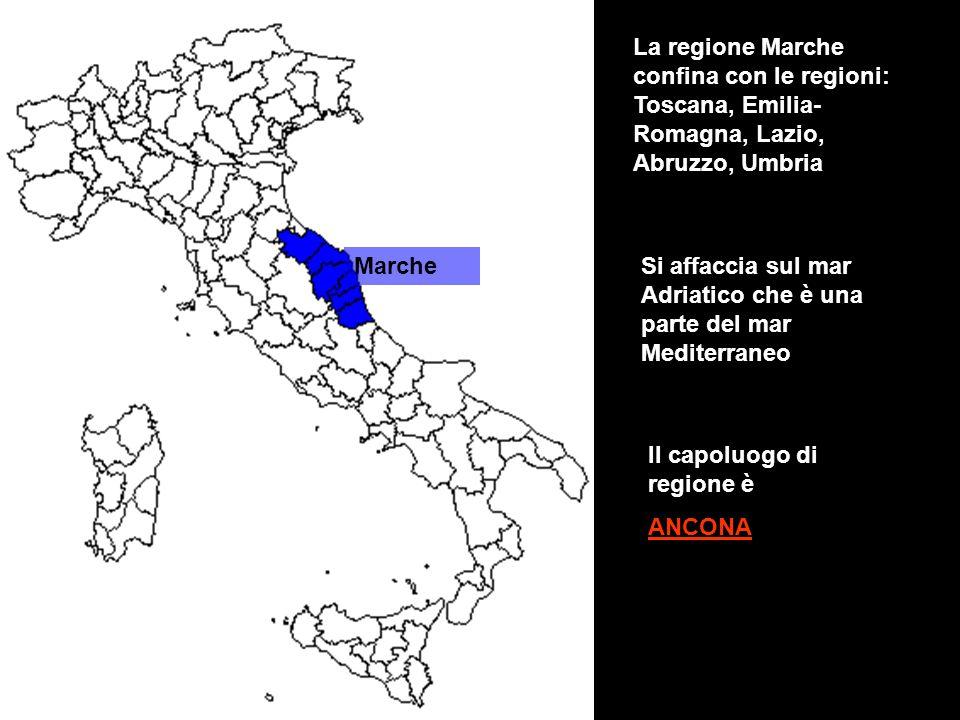 Marche La regione Marche confina con le regioni: Toscana, Emilia- Romagna, Lazio, Abruzzo, Umbria Il capoluogo di regione è ANCONA Si affaccia sul mar