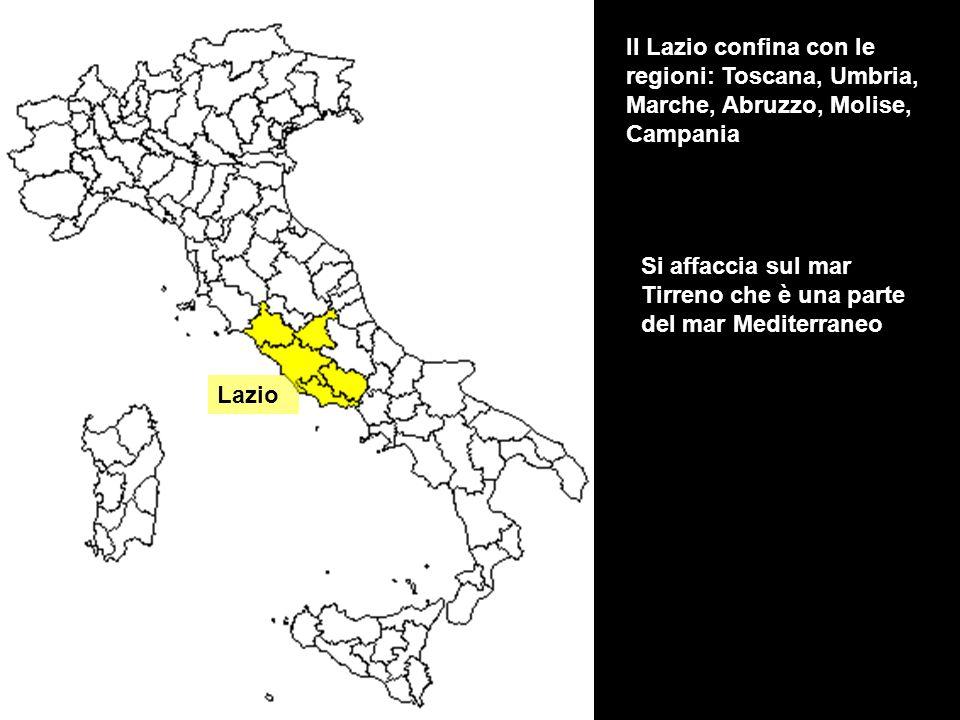 Lazio Il Lazio confina con le regioni: Toscana, Umbria, Marche, Abruzzo, Molise, Campania Si affaccia sul mar Tirreno che è una parte del mar Mediterr