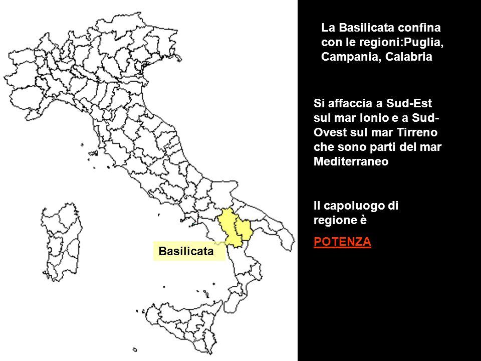 Basilicata La Basilicata confina con le regioni:Puglia, Campania, Calabria Si affaccia a Sud-Est sul mar Ionio e a Sud- Ovest sul mar Tirreno che sono