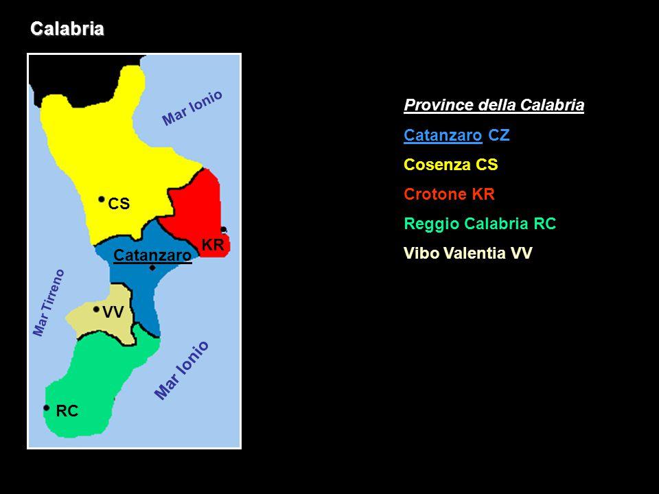 Calabria Province della Calabria Catanzaro CZ Cosenza CS Crotone KR Reggio Calabria RC Vibo Valentia VV CS KR VV Catanzaro RC Mar Ionio Mar Tirreno Ma