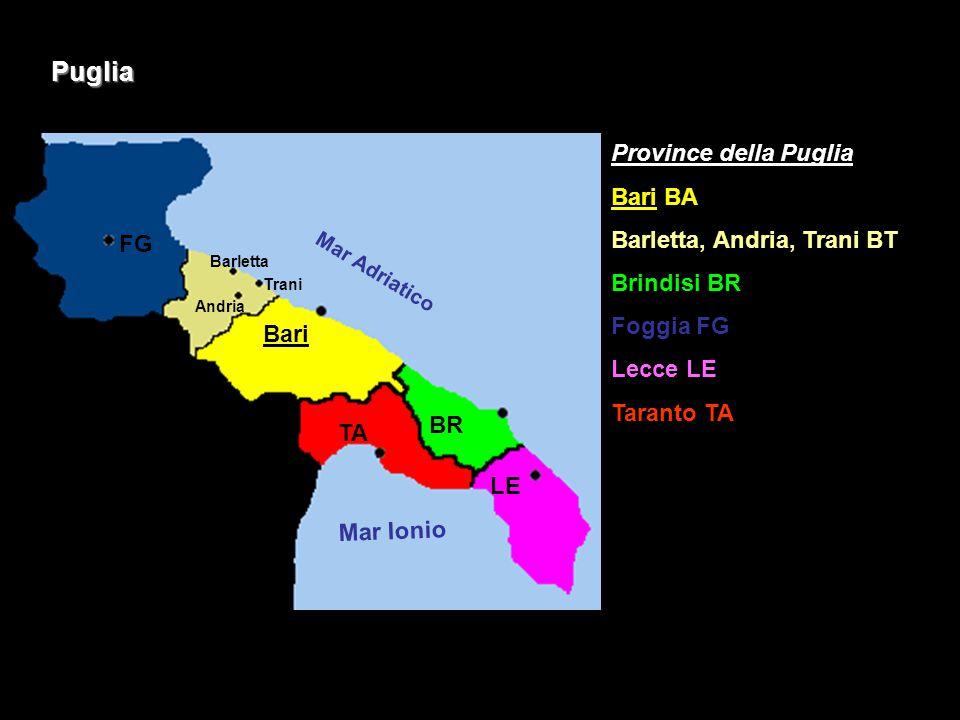 Puglia Mar Adriatico Mar Ionio Province della Puglia Bari BA Barletta, Andria, Trani BT Brindisi BR Foggia FG Lecce LE Taranto TA FG Bari BR TA LE Bar