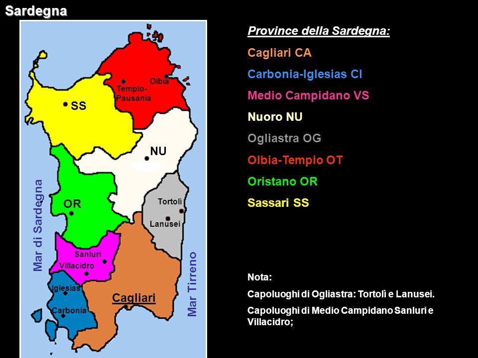 Sardegna Mar Tirreno Mar di Sardegna Province della Sardegna: Cagliari CA Carbonia-Iglesias CI Medio Campidano VS Nuoro NU Ogliastra OG Olbia-Tempio O