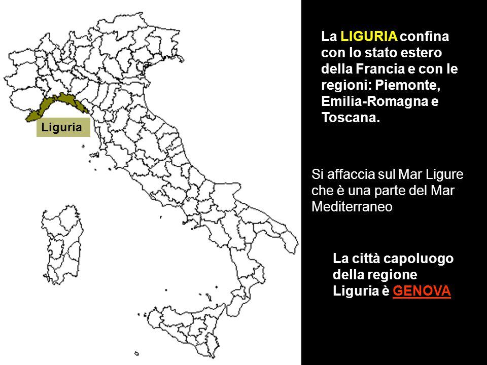 La LIGURIA confina con lo stato estero della Francia e con le regioni: Piemonte, Emilia-Romagna e Toscana. La città capoluogo della regione Liguria è