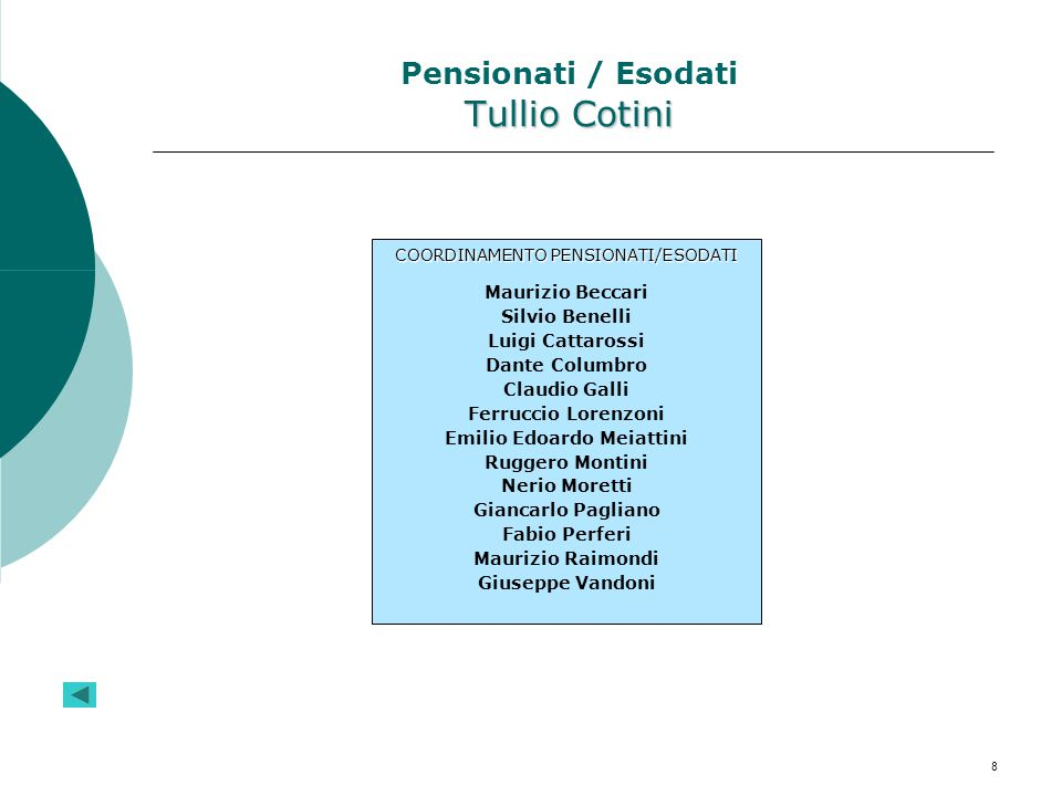 8 Tullio Cotini Pensionati / Esodati Tullio Cotini COORDINAMENTO PENSIONATI/ESODATI Maurizio Beccari Silvio Benelli Luigi Cattarossi Dante Columbro Cl