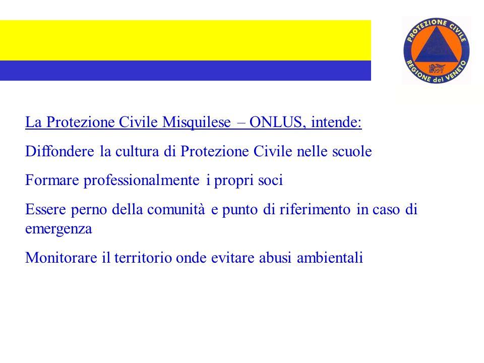 La Protezione Civile Misquilese – ONLUS: E' iscritta all'albo delle P.C. della Regione Veneto E' iscritta all'albo delle organizazzioni di volontariat