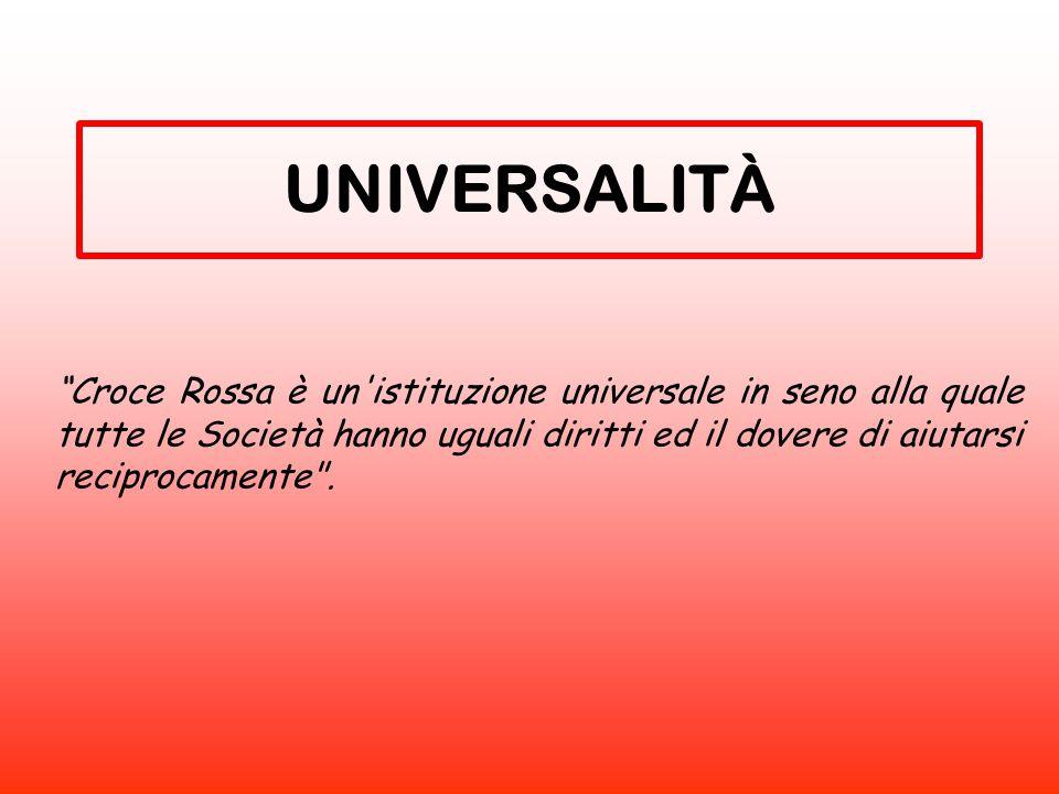 """""""Croce Rossa è un'istituzione universale in seno alla quale tutte le Società hanno uguali diritti ed il dovere di aiutarsi reciprocamente"""