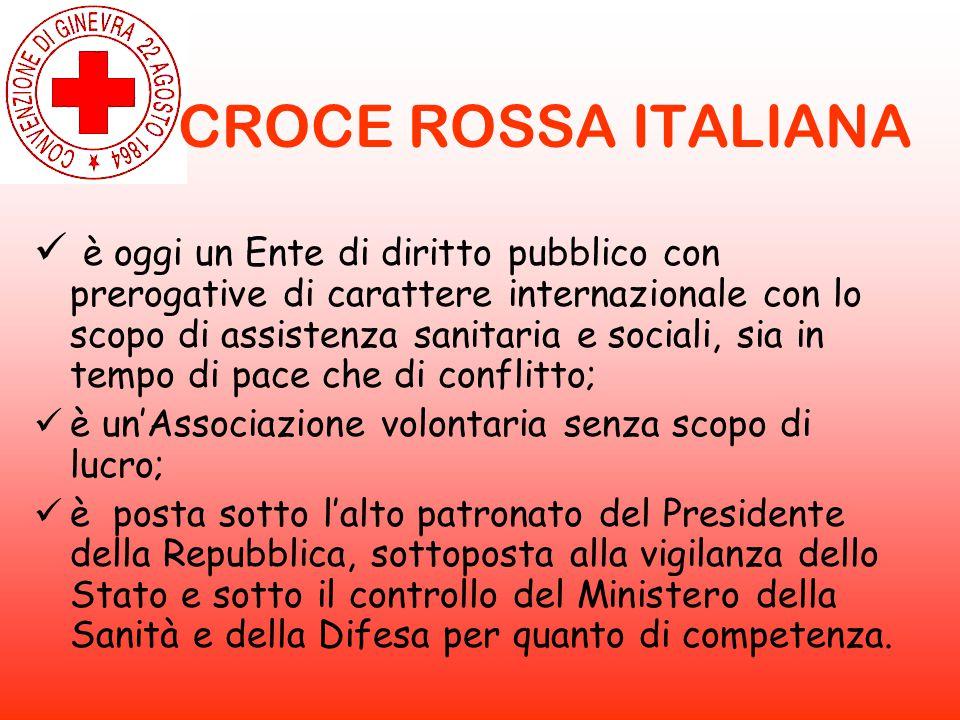 CROCE ROSSA ITALIANA è oggi un Ente di diritto pubblico con prerogative di carattere internazionale con lo scopo di assistenza sanitaria e sociali, si