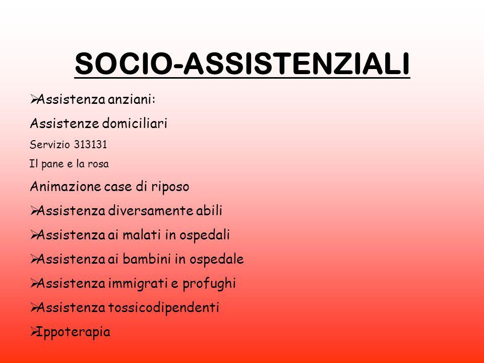 SOCIO-ASSISTENZIALI  Assistenza anziani: Assistenze domiciliari Servizio 313131 Il pane e la rosa Animazione case di riposo  Assistenza diversamente