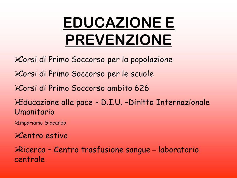 EDUCAZIONE E PREVENZIONE  Corsi di Primo Soccorso per la popolazione  Corsi di Primo Soccorso per le scuole  Corsi di Primo Soccorso ambito 626  E