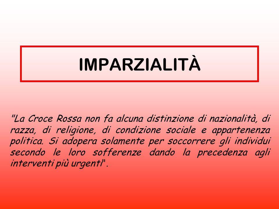 La Croce Rossa non fa alcuna distinzione di nazionalità, di razza, di religione, di condizione sociale e appartenenza politica.