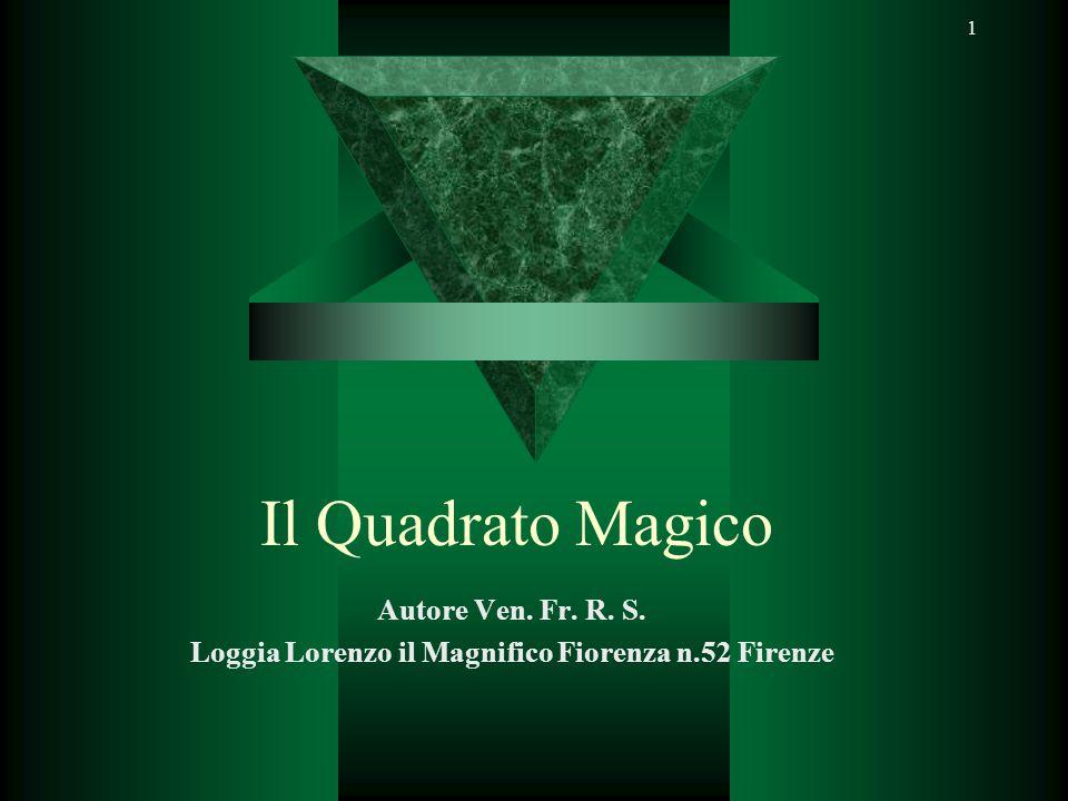 1 Il Quadrato Magico Autore Ven. Fr. R. S. Loggia Lorenzo il Magnifico Fiorenza n.52 Firenze