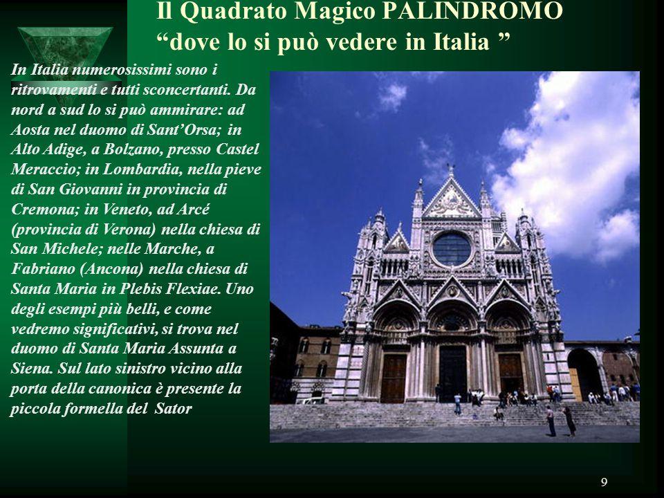 """9 Il Quadrato Magico PALINDROMO """"dove lo si può vedere in Italia """" In Italia numerosissimi sono i ritrovamenti e tutti sconcertanti. Da nord a sud lo"""