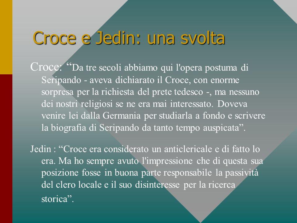 Croce e Jedin: una svolta Croce: Da tre secoli abbiamo qui l opera postuma di Seripando - aveva dichiarato il Croce, con enorme sorpresa per la richiesta del prete tedesco -, ma nessuno dei nostri religiosi se ne era mai interessato.