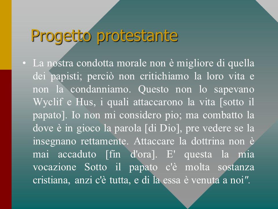Progetto protestante La nostra condotta morale non è migliore di quella dei papisti; perciò non critichiamo la loro vita e non la condanniamo.