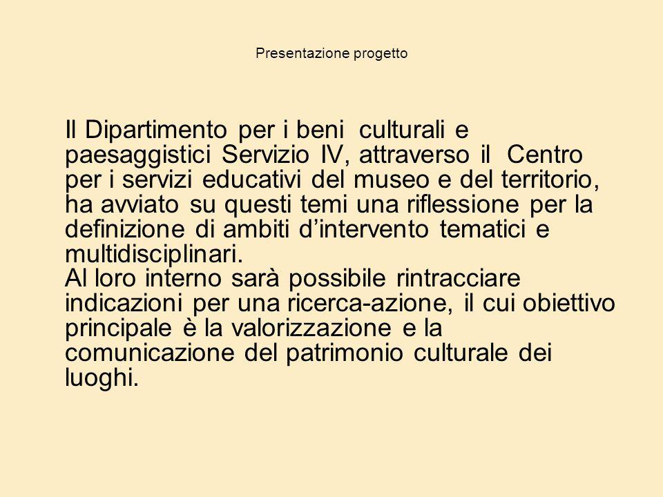 Presentazione progetto Il Dipartimento per i beni culturali e paesaggistici Servizio IV, attraverso il Centro per i servizi educativi del museo e del