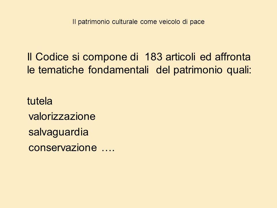 Il patrimonio culturale come veicolo di pace Il Codice si compone di 183 articoli ed affronta le tematiche fondamentali del patrimonio quali: tutela v