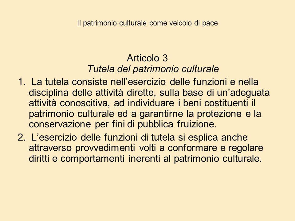 Il patrimonio culturale come veicolo di pace Articolo 3 Tutela del patrimonio culturale 1. La tutela consiste nell'esercizio delle funzioni e nella di