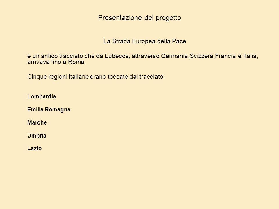 Presentazione del progetto La Strada Europea della Pace è un antico tracciato che da Lubecca, attraverso Germania,Svizzera,Francia e Italia, arrivava