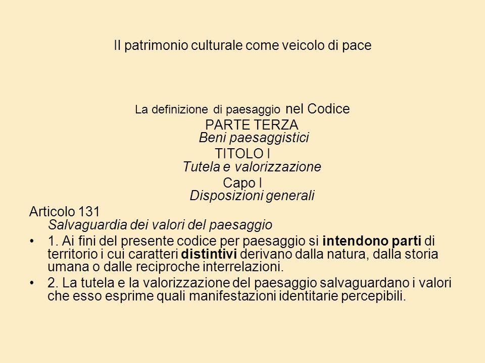 Il patrimonio culturale come veicolo di pace La definizione di paesaggio nel Codice PARTE TERZA Beni paesaggistici TITOLO I Tutela e valorizzazione Ca