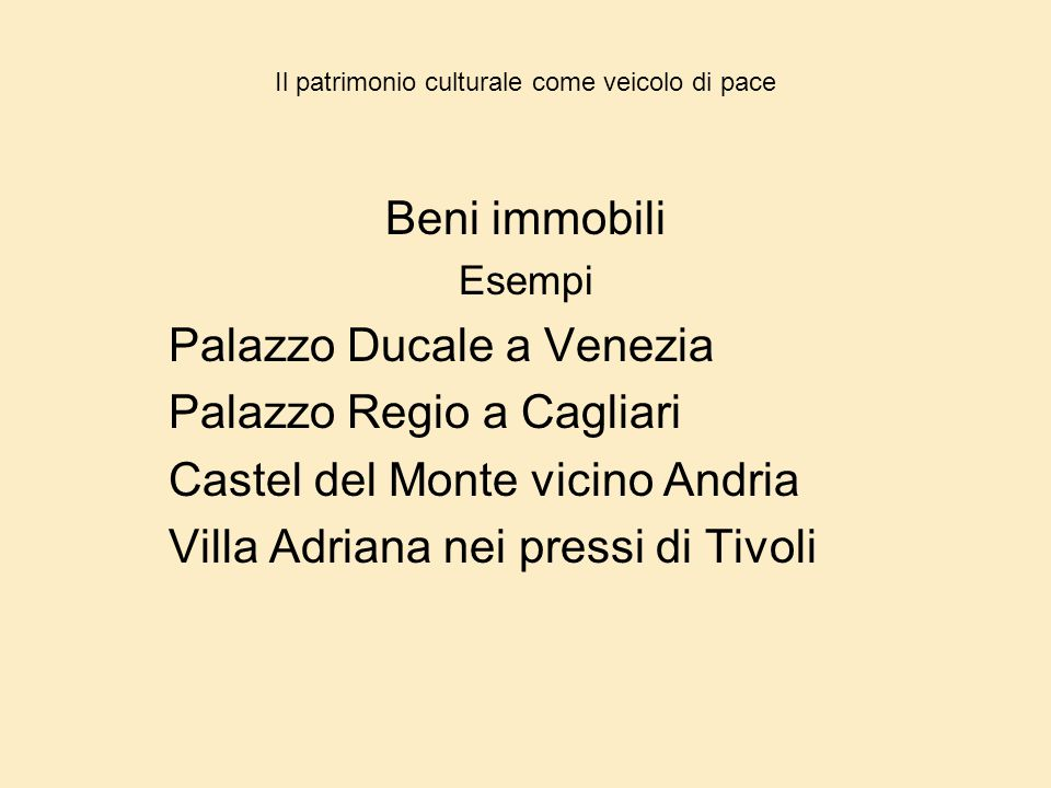 Il patrimonio culturale come veicolo di pace Beni immobili Esempi Palazzo Ducale a Venezia Palazzo Regio a Cagliari Castel del Monte vicino Andria Vil