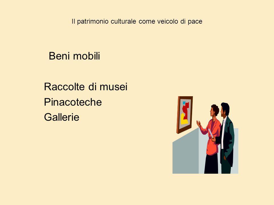 Il patrimonio culturale come veicolo di pace Beni mobili Raccolte di musei Pinacoteche Gallerie