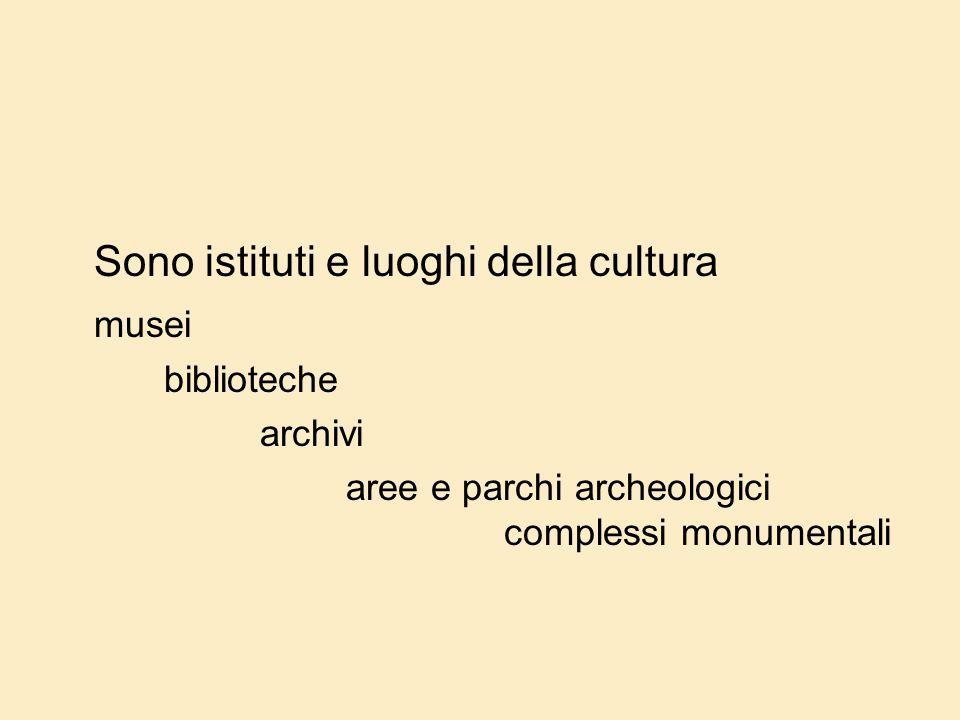 Sono istituti e luoghi della cultura musei biblioteche archivi aree e parchi archeologici complessi monumentali