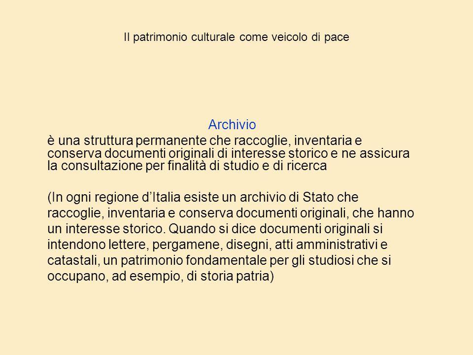 Il patrimonio culturale come veicolo di pace Archivio è una struttura permanente che raccoglie, inventaria e conserva documenti originali di interesse