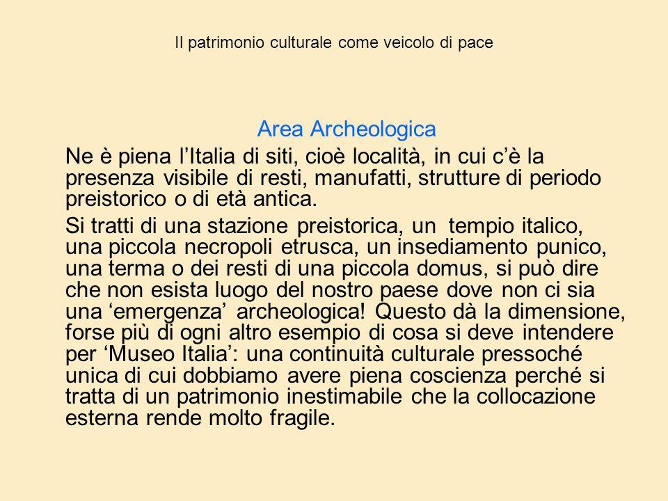 Il patrimonio culturale come veicolo di pace Area Archeologica Ne è piena l'Italia di siti, cioè località, in cui c'è la presenza visibile di resti, m