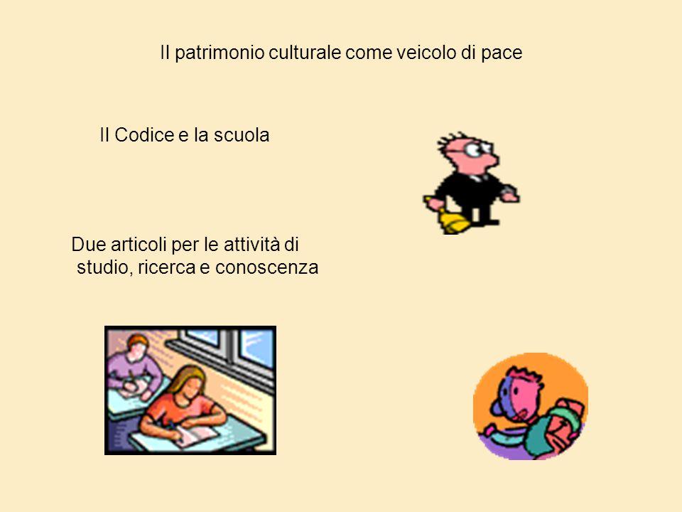 Il patrimonio culturale come veicolo di pace Il Codice e la scuola Due articoli per le attività di studio, ricerca e conoscenza