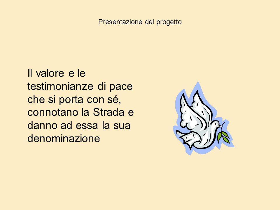 Presentazione del progetto Il valore e le testimonianze di pace che si porta con sé, connotano la Strada e danno ad essa la sua denominazione