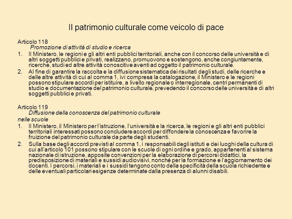 Il patrimonio culturale come veicolo di pace Articolo 118 Promozione di attività di studio e ricerca 1. Il Ministero, le regioni e gli altri enti pubb