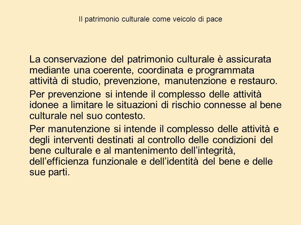 Il patrimonio culturale come veicolo di pace La conservazione del patrimonio culturale è assicurata mediante una coerente, coordinata e programmata at