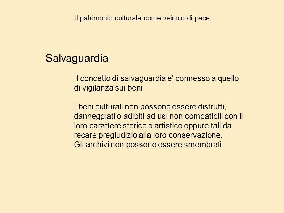 Il patrimonio culturale come veicolo di pace Salvaguardia Il concetto di salvaguardia e' connesso a quello di vigilanza sui beni I beni culturali non