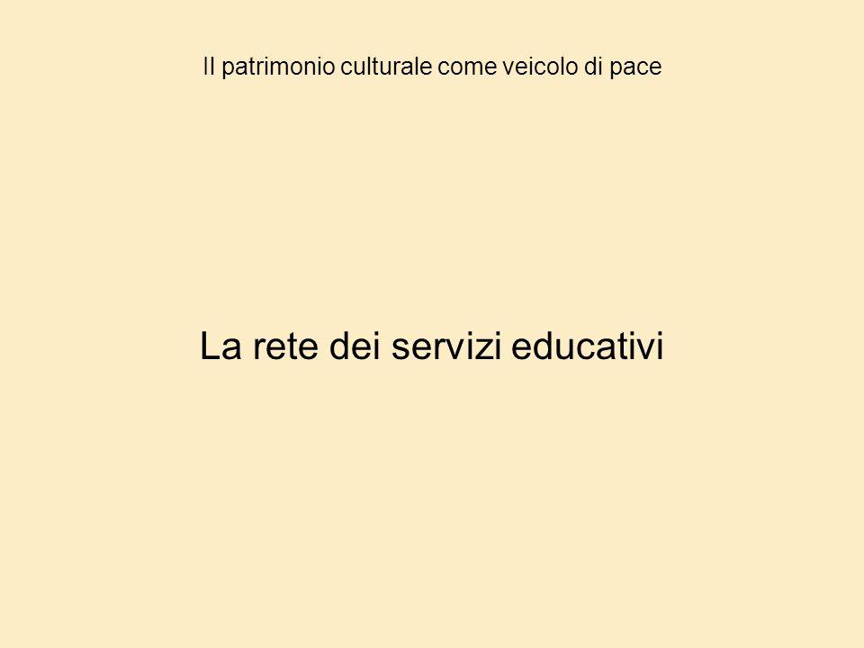 Il patrimonio culturale come veicolo di pace La rete dei servizi educativi