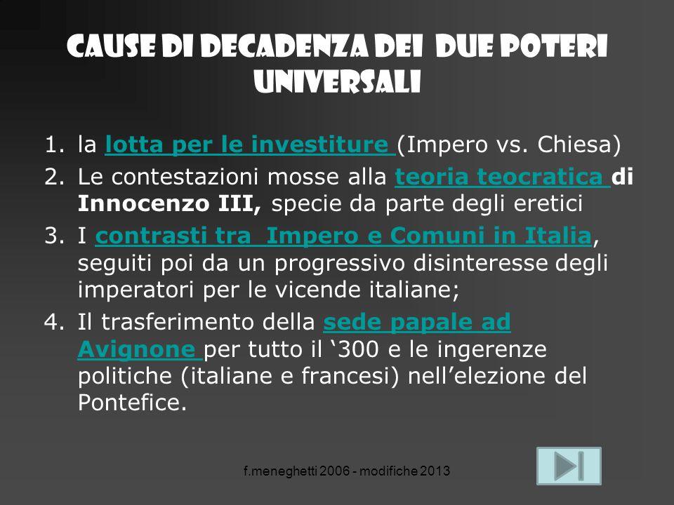 f.meneghetti 2006 - modifiche 2013 CAUSE DI DECADENZA DEI due POTERI UNIVERSALI 1.la lotta per le investiture (Impero vs. Chiesa)lotta per le investit