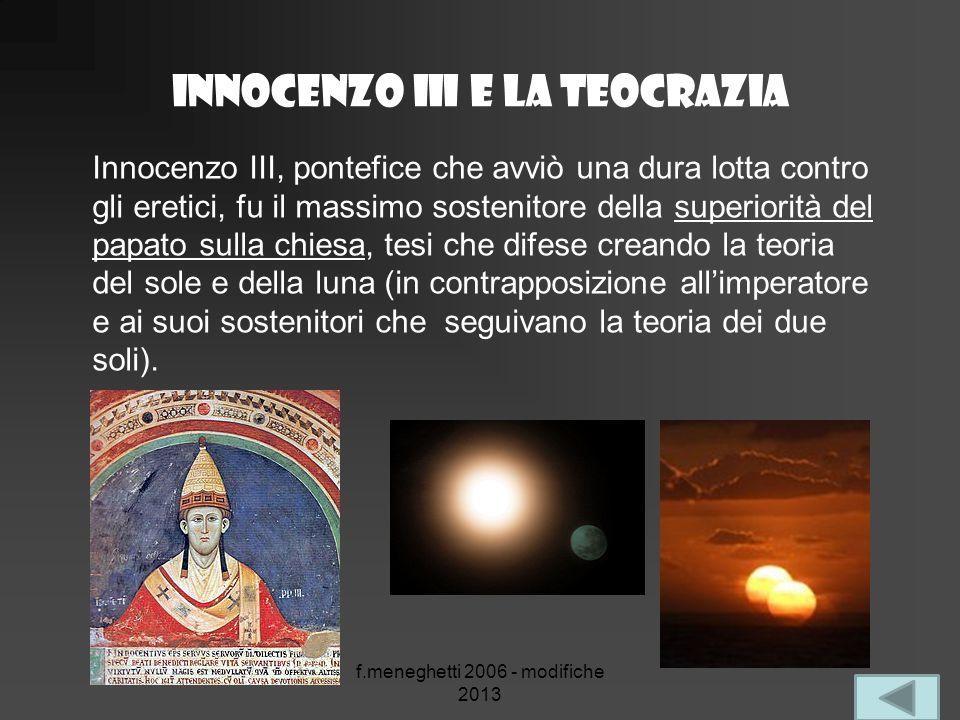 Innocenzo III e la teocrazia f.meneghetti 2006 - modifiche 2013 Innocenzo III, pontefice che avviò una dura lotta contro gli eretici, fu il massimo so