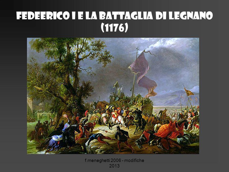 Fedeerico I e La Battaglia di Legnano (1176) f.meneghetti 2006 - modifiche 2013