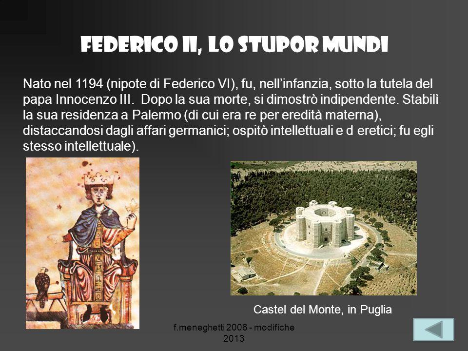 Federico II, lo stupor mundi f.meneghetti 2006 - modifiche 2013 Nato nel 1194 (nipote di Federico VI), fu, nell'infanzia, sotto la tutela del papa Inn