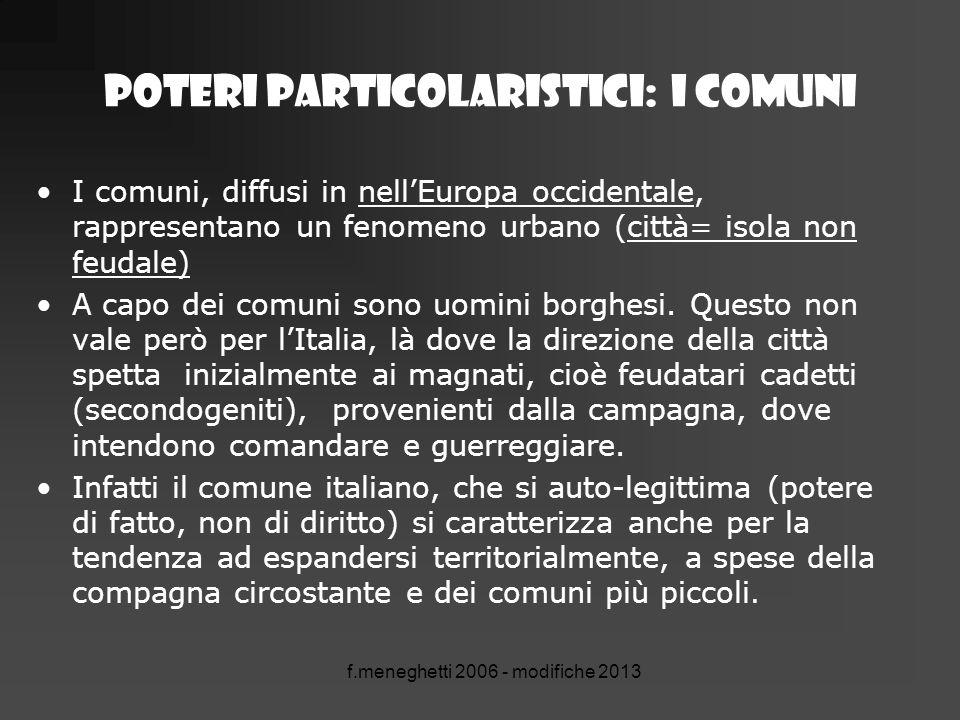 POTERI PARTICOLARISTICI: I comuni I comuni, diffusi in nell'Europa occidentale, rappresentano un fenomeno urbano (città= isola non feudale) A capo dei