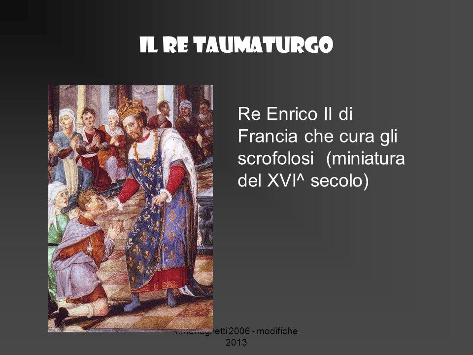 Il re taumaturgo f.meneghetti 2006 - modifiche 2013 Re Enrico II di Francia che cura gli scrofolosi (miniatura del XVI^ secolo)