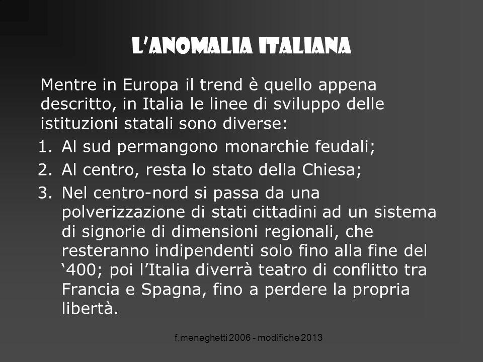 f.meneghetti 2006 - modifiche 2013 L'anomalia italiana Mentre in Europa il trend è quello appena descritto, in Italia le linee di sviluppo delle istit