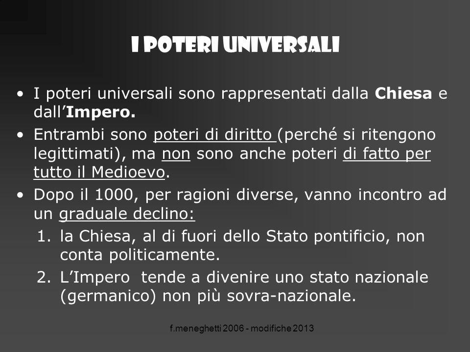 f.meneghetti 2006 - modifiche 2013 I POTERI UNIVERSALI I poteri universali sono rappresentati dalla Chiesa e dall'Impero. Entrambi sono poteri di diri