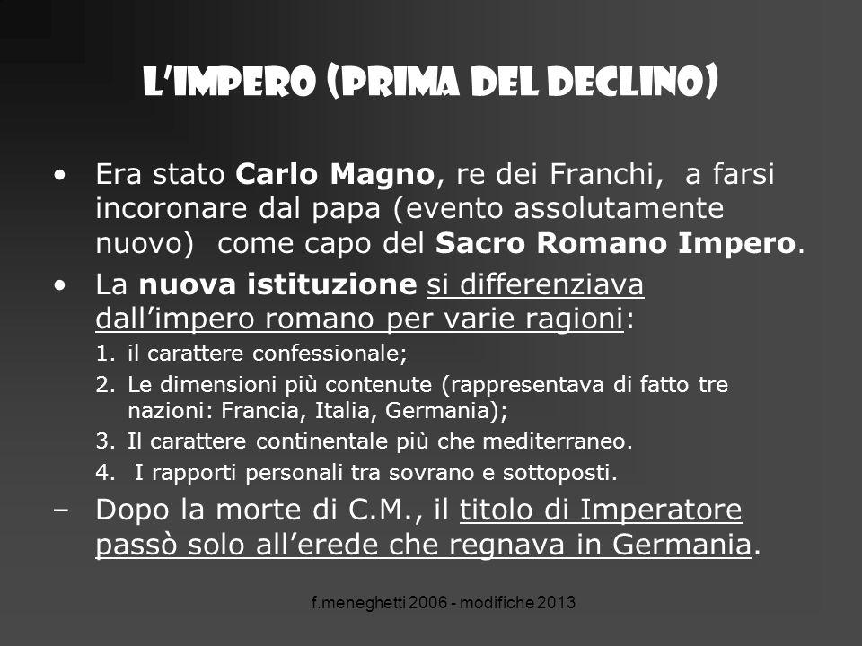 f.meneghetti 2006 - modifiche 2013 L'impero (prima deL declino) Era stato Carlo Magno, re dei Franchi, a farsi incoronare dal papa (evento assolutamen