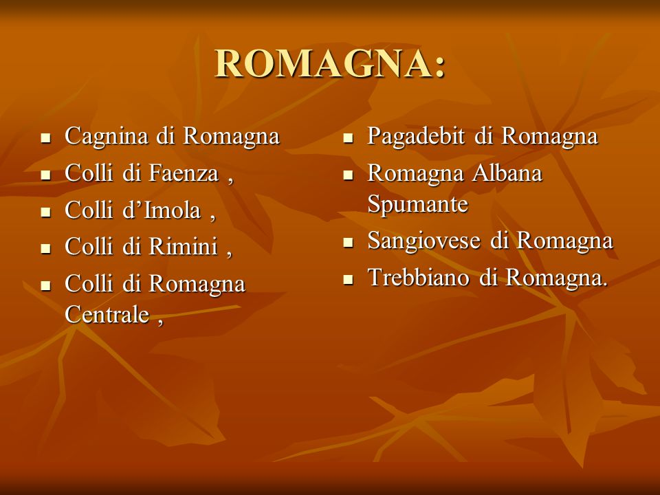 ROMAGNA: Cagnina di Romagna Cagnina di Romagna Colli di Faenza, Colli di Faenza, Colli d'Imola, Colli d'Imola, Colli di Rimini, Colli di Rimini, Colli