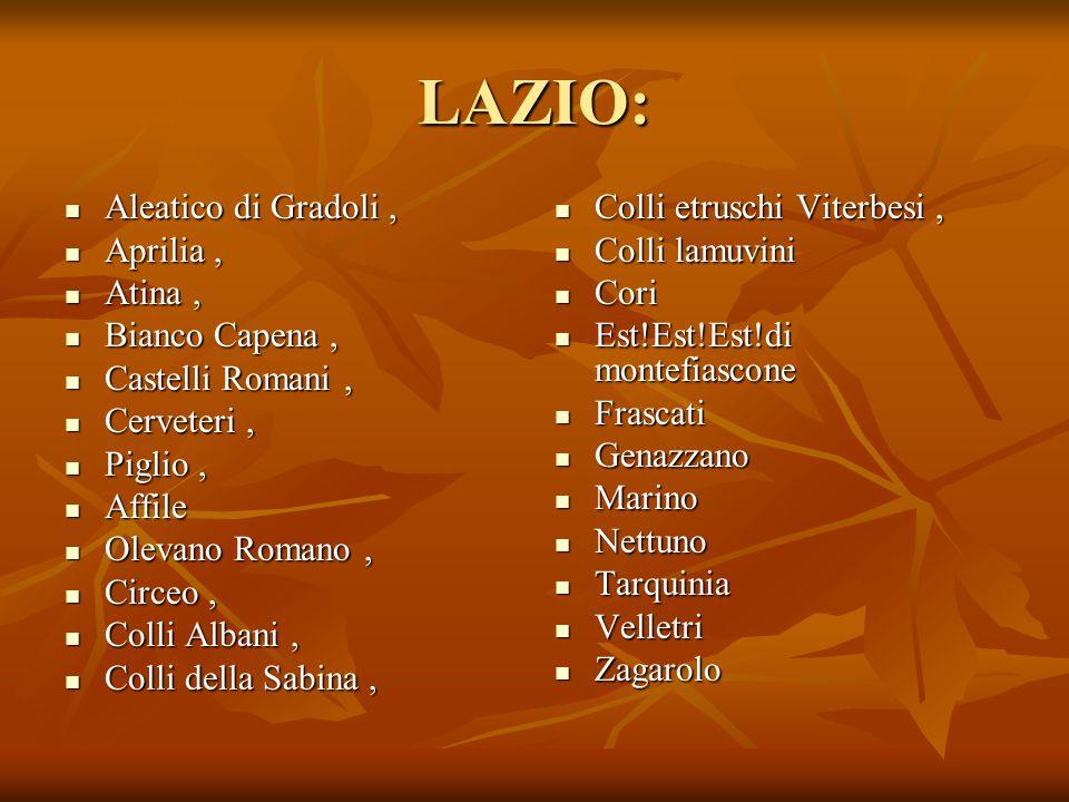 LAZIO: Aleatico di Gradoli, Aleatico di Gradoli, Aprilia, Aprilia, Atina, Atina, Bianco Capena, Bianco Capena, Castelli Romani, Castelli Romani, Cerve